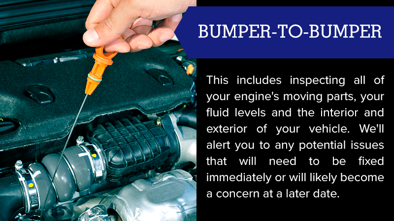 This includes inspecting all of your engine's moving parts, your fluid levels and the interior and exterior of your vehicle. We'll alert you to any potential issues that will need to be fixed immediately or will likely become a concern at a later date.