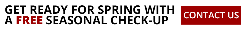Get ready for spring with a FREE seasonal check-up! Contact Us
