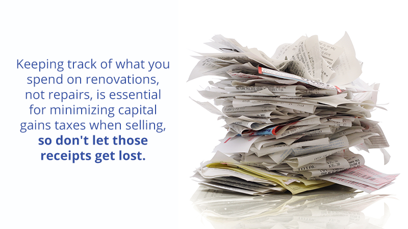 Keeping track of what you spend on renovations, not repairs, is essential for minimizing capital gains taxes when selling, so don't let those receipts get lost.
