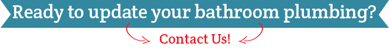 Ready to update your bathroom plumbing? Contact us!