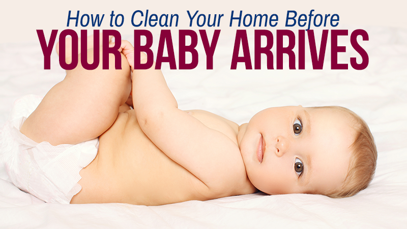 How to Clean Your Home Before Your Baby Arrives