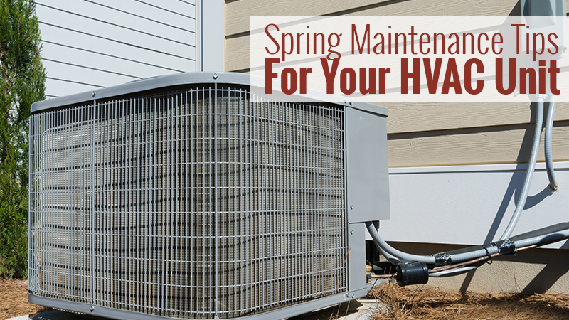 Spring Maintenance Tips for Your HVAC Unit