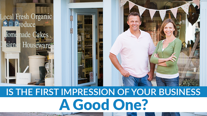 Is the First Impression of Your Business a Good One?