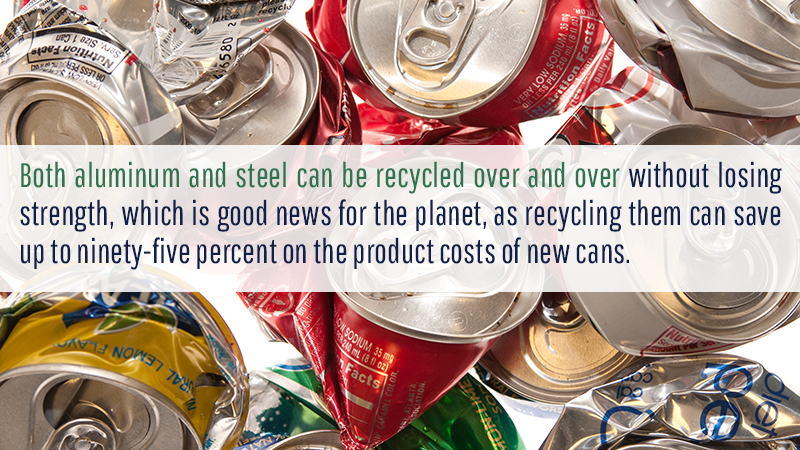 Both aluminum and steel can be recycled over and over without losing strength, which is good news for the planet, as recycling them can save up to ninety-five percent on the product costs of new cans.