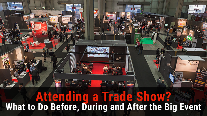 Attending a Trade Show? What to Do Before, During and After the Big Event