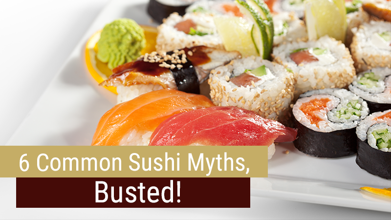 6 Common Sushi Myths, Busted!