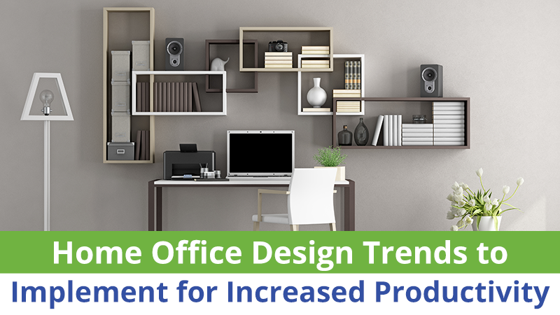 Home Office Design Trends to Implement for Increased Productivity
