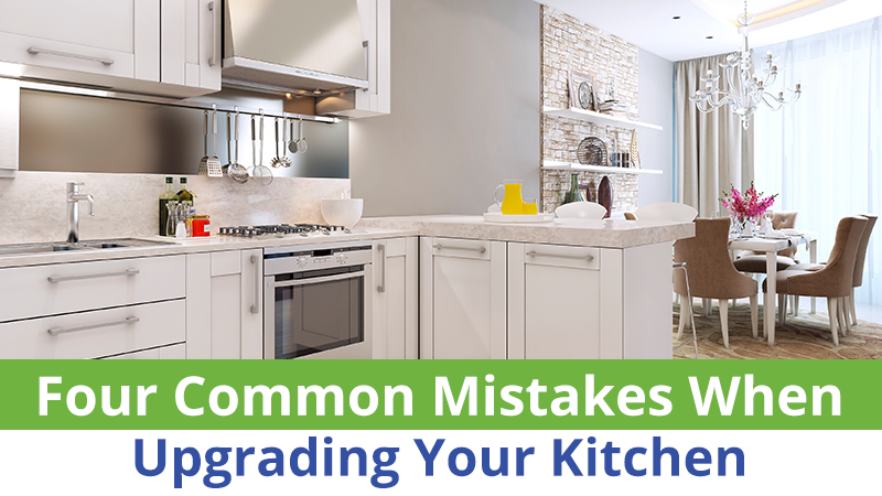 Four Common Mistakes When Upgrading Your Kitchen