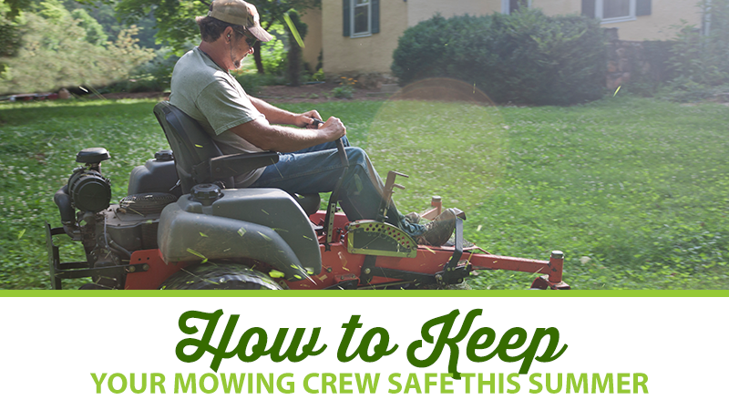 How to Keep Your Mowing Crew Safe This Summer