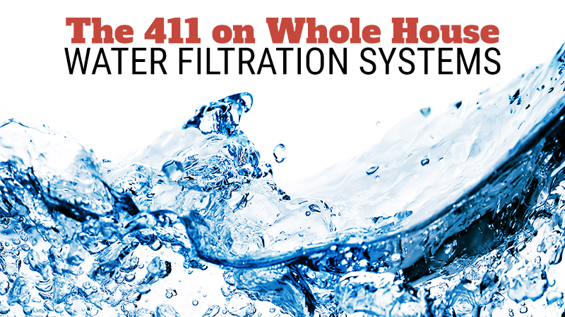 The 411 on Whole House Water Filtration Systems