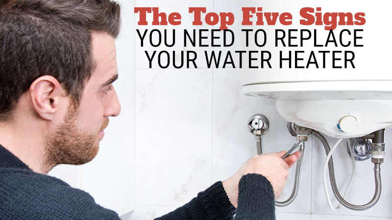 The Top Five Signs You Need to Replace Your Water Heater