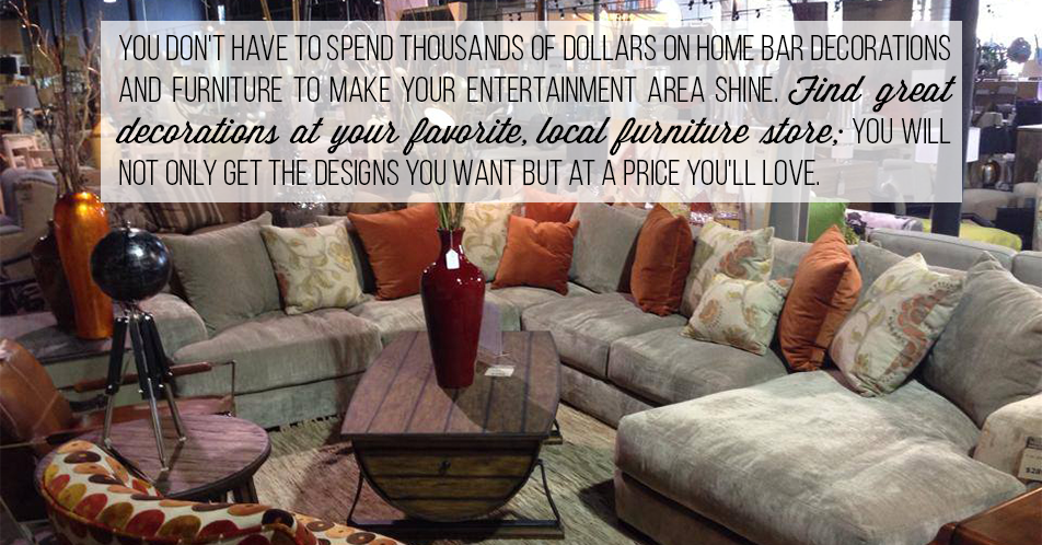 You don't have to spend thousands of dollars on home bar decorations and furniture to make your entertainment area shine. Find great decorations at your favorite, local furniture store; you will not only get the designs you want but at a price you'll love.