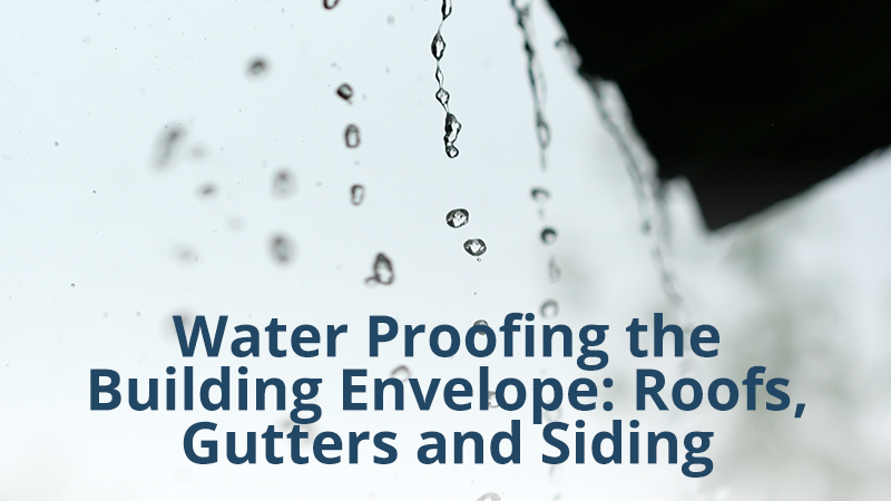 Water Proofing the Building Envelope: Roofs, Gutters and Siding