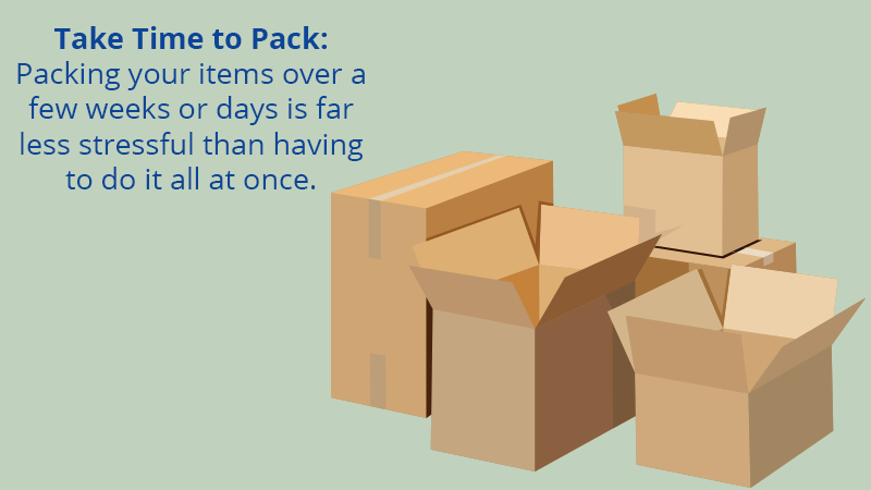 Take Time to Pack: Packing your items over a few weeks or days is far less stressful than having to do it all at once.