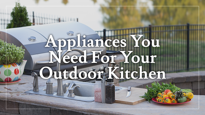 Appliances You Need For Your Outdoor Kitchen
