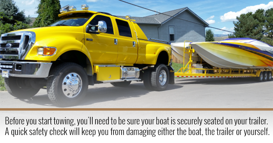 Before you start towing, you'll need to be sure your boat is securely seated on your trailer. A quick safety check will keep you from damaging either the boat, the trailer or yourself.