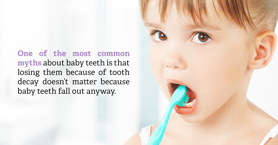 One of the most common myths about baby teeth is that losing them because of tooth decay doesn't matter because baby teeth fall out anyway.
