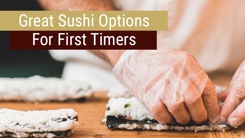 Great Sushi Options for First Timers