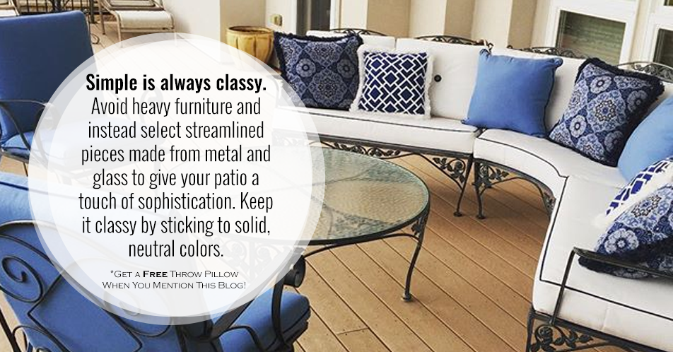 Simple is always classy. Avoid heavy furniture and instead select streamlined pieces made from metal and glass to give your patio a touch of sophistication. Keep it classy by sticking to solid, neutral colors.