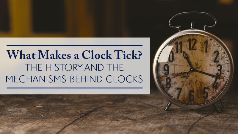 What Makes a Clock Tick? Background and History of Clocks