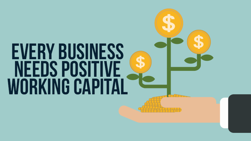 Every Business Needs Positive Working Capital