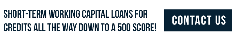 Short-term working capital loans for credits all the way down to a 500 score! Contact us