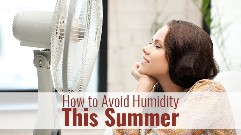 How to Avoid Humidity this Summer