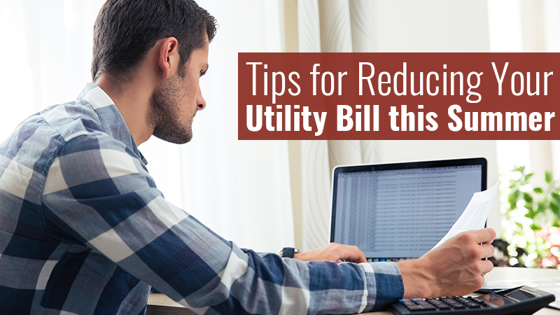 Tips for Reducing Your Utility Bill this Summer
