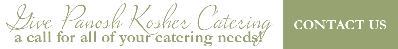 Give PaNosh Kosher Catering a call for all of your catering needs! Contact us