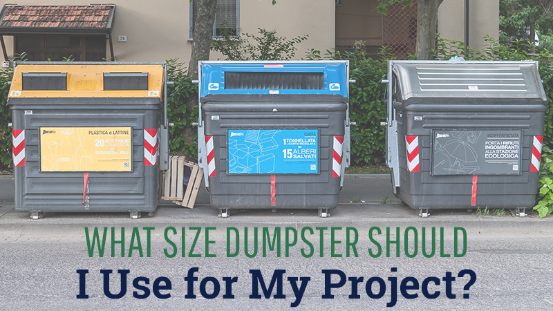 What Size Dumpster Should I Use for My Project?