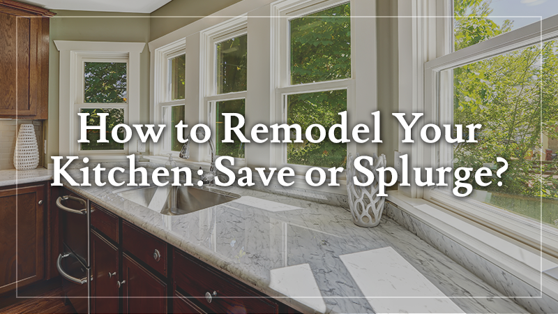 How to Remodel Your Kitchen: Save or Splurge?