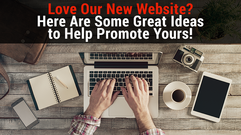 Love Our New Website? Here Are Some Great Ideas to Help Promote Yours!