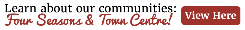 Learn about our communities: Four Season & Town Centre! View here