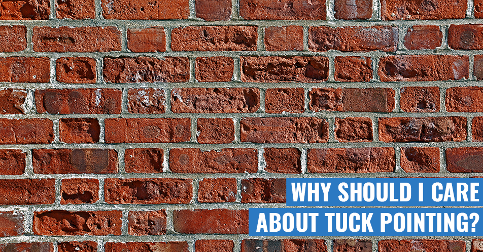 Why Should I Care About Tuck pointing?