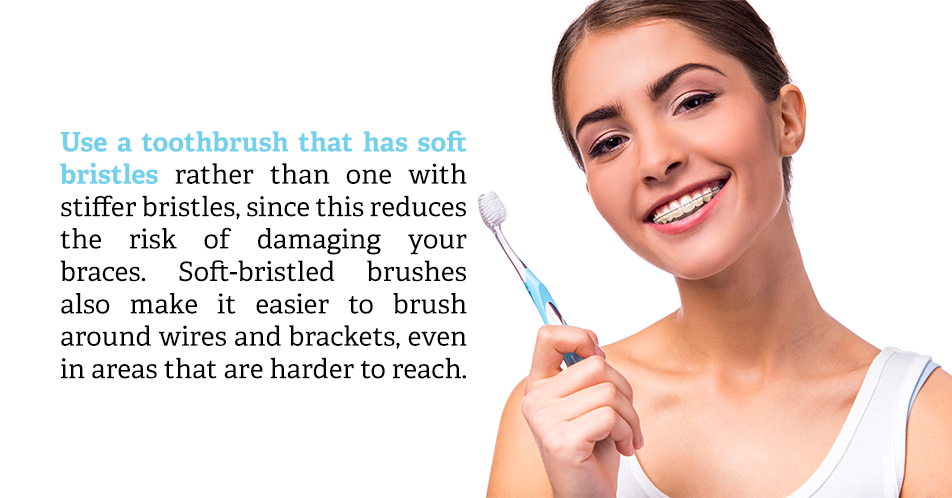 Use a toothbrush that has soft bristles rather than one with stiffer bristles, since this reduces the risk of damaging your braces. Soft-bristled brushes also make it easier to brush around wires and brackets, even in areas that are harder to reach.