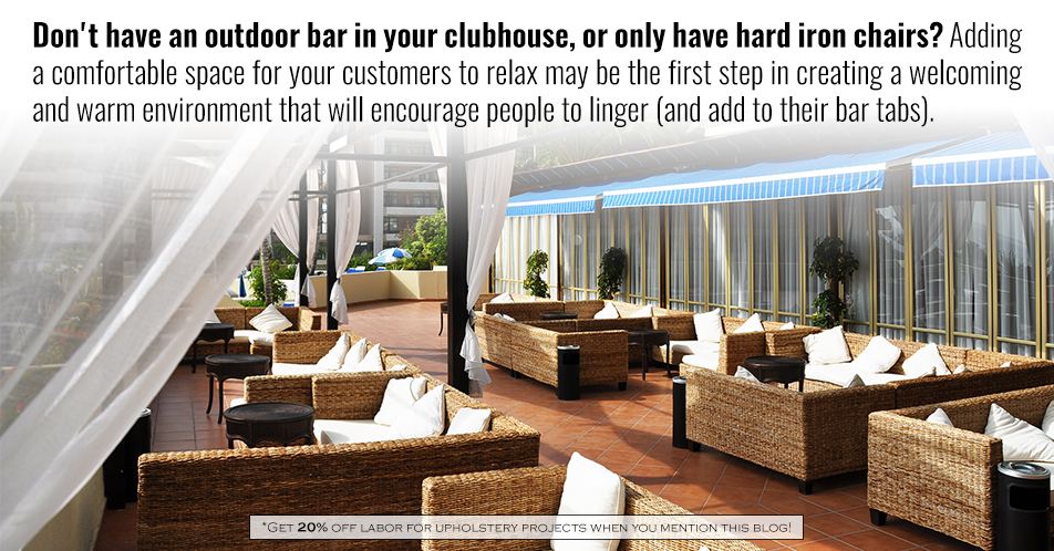 Don't have an outdoor bar in your clubhouse, or only have hard iron chairs? Adding a comfortable space for your customers to relax may be the first step in creating a welcoming and warm environment that will encourage people to linger (and add to their bar tabs).