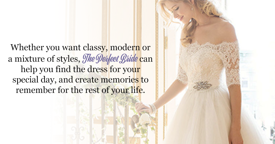 Whether you want classy, modern or a mixture of styles, The Perfect Bride can help you find the dress for your special day, and create memories to remember for the rest of your life.