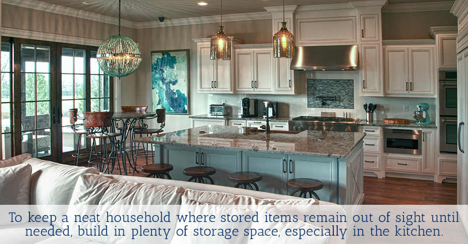 To keep a neat household where stored items remain out of sight until needed, build in plenty of storage space, especially in the kitchen.