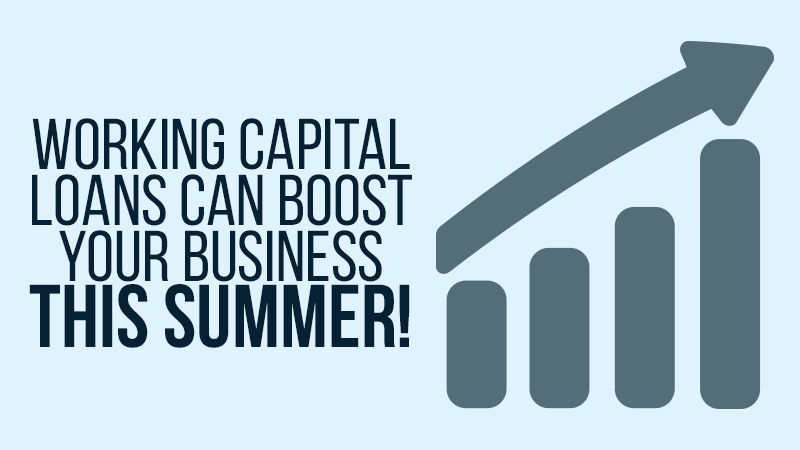 Working Capital Loans Can Boost Your Business This Summer!