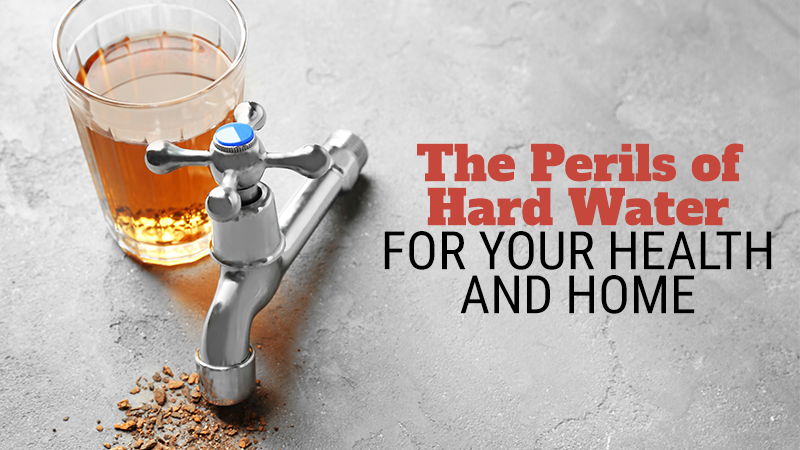 The Perils of Hard Water for Your Health and Home