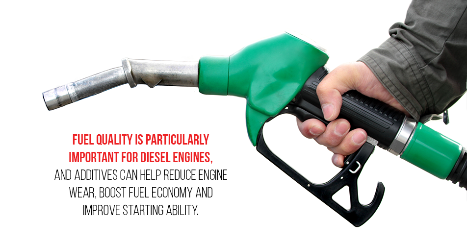 Fuel quality is particularly important for diesel engines, and additives can help reduce engine wear, boost fuel economy and improve starting ability.