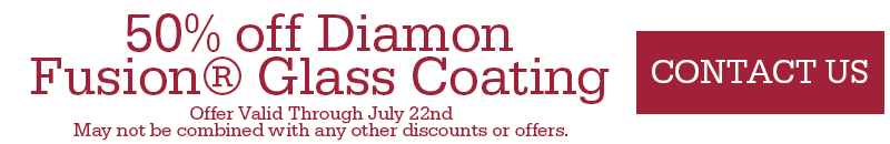 50% off Diamon Fusion Glass Coating! Contact us
