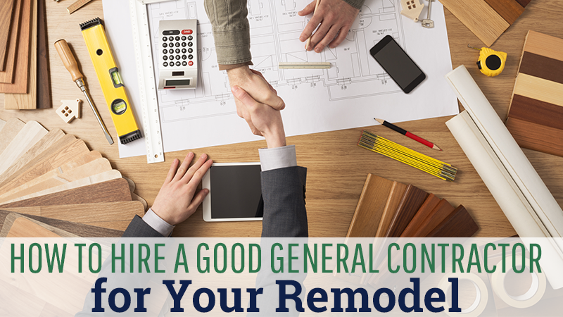 How to Hire a Good General Contractor for Your Remodel