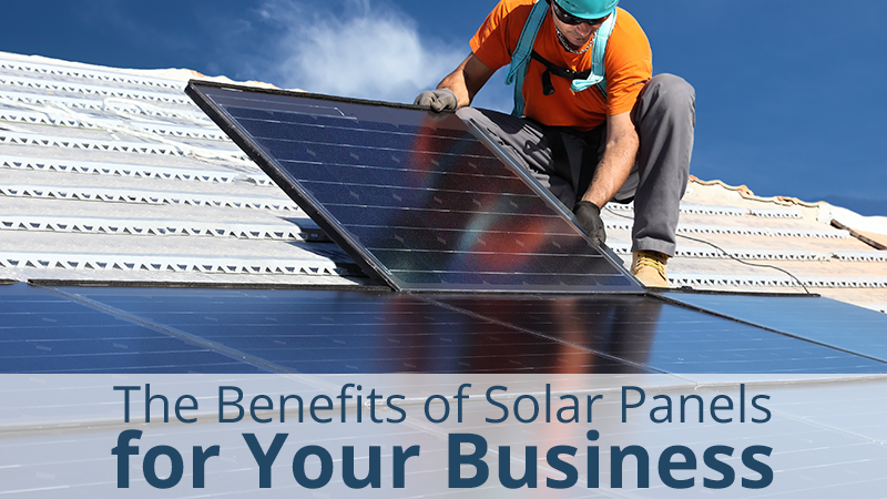 The Benefits of Solar Panels for Your Business