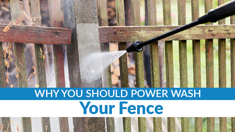 Why You Should Power Wash Your Fence
