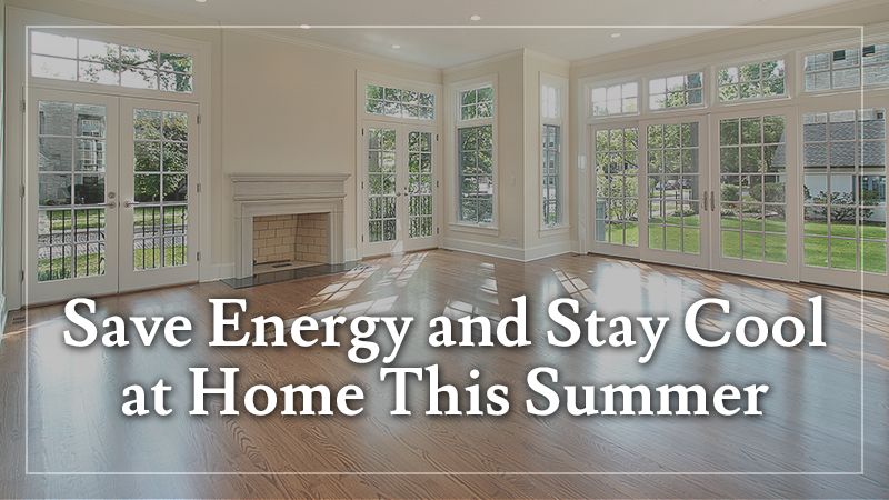Save Energy and Stay Cool at Home This Summer