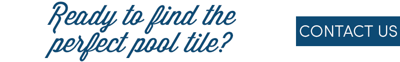 Ready to find the perfect pool tile? Contact Us!