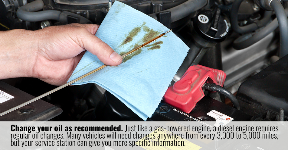 Change your oil as recommended. Just like a gas-powered engine, a diesel engine requires regular oil changes. Many vehicles will need changes anywhere from every 3,000 to 5,000 miles, but your service station can give you more specific information.