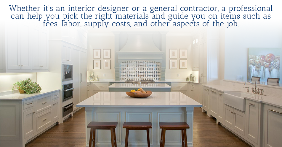 Whether it's an interior designer or a general contractor, a professional can help you pick the right materials and guide you on items such as fees, labor, supply costs, and other aspects of the job. A home design expert can help you put it all together and give you an estimated bottom line figure for the entire job.