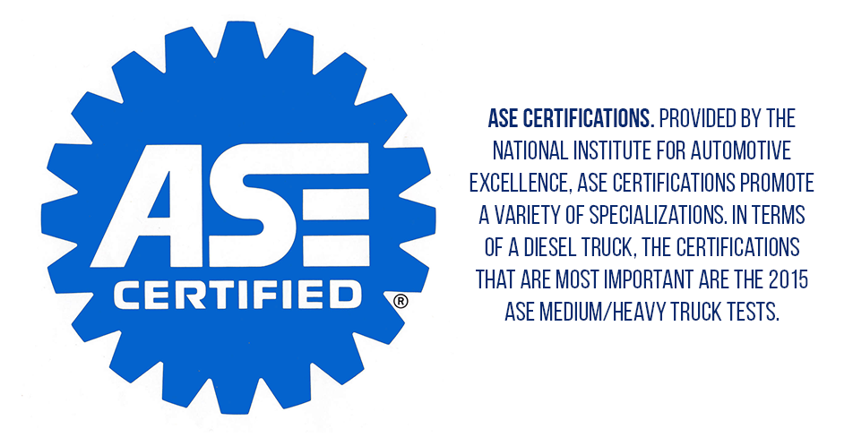 ASE Certifications. Provided by the National Institute for Automotive Excellence, ASE certifications promote a variety of specializations. In terms of a diesel truck, the certifications that are most important are the 2015 ASE Medium/Heavy Truck Tests.